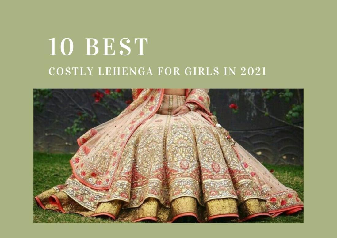 10 Best Costly Lehenga For Girls